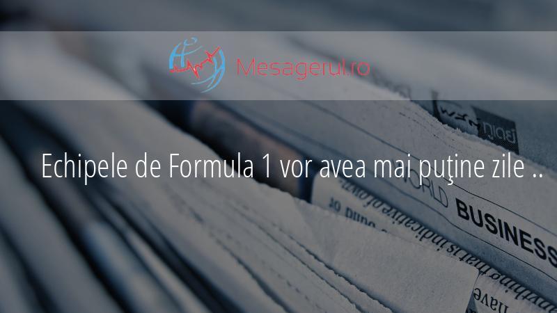 Echipele de Formula 1 vor avea mai puţine zile de teste în 202